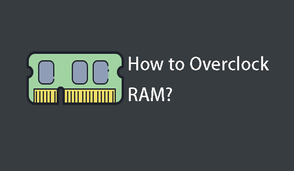 How To Overclock Ram